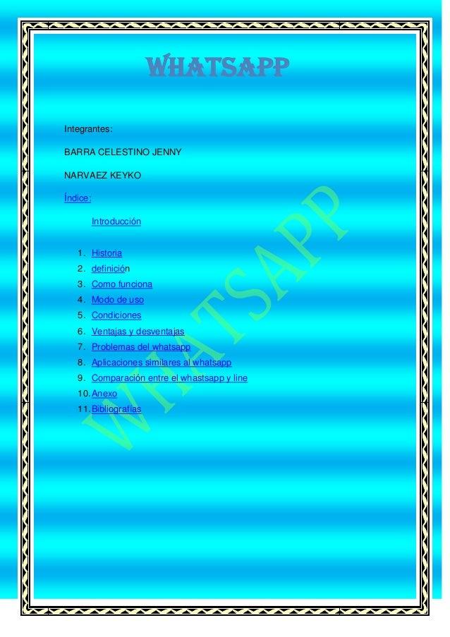 WHATSAPP Integrantes: BARRA CELESTINO JENNY NARVAEZ KEYKO Índice: Introducción  1. Historia 2. definición 3. Como funciona...
