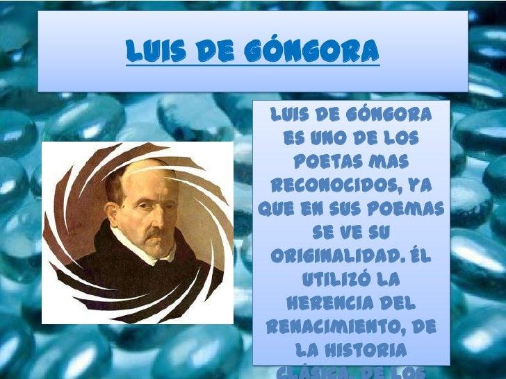 Luis de Góngora        Luis de Góngora         es uno de los           poetas mas        reconocidos, ya       que en sus ...
