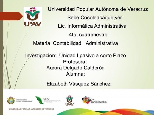 Universidad Popular Autónoma de Veracruz Sede Cosoleacaque,ver Lic. Informática Administrativa 4to. cuatrimestre Materia: ...