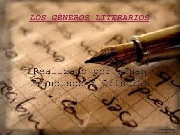 LOS GÉNEROS LITERARIOSRealizado por :JuanFrancisco Y Cristian