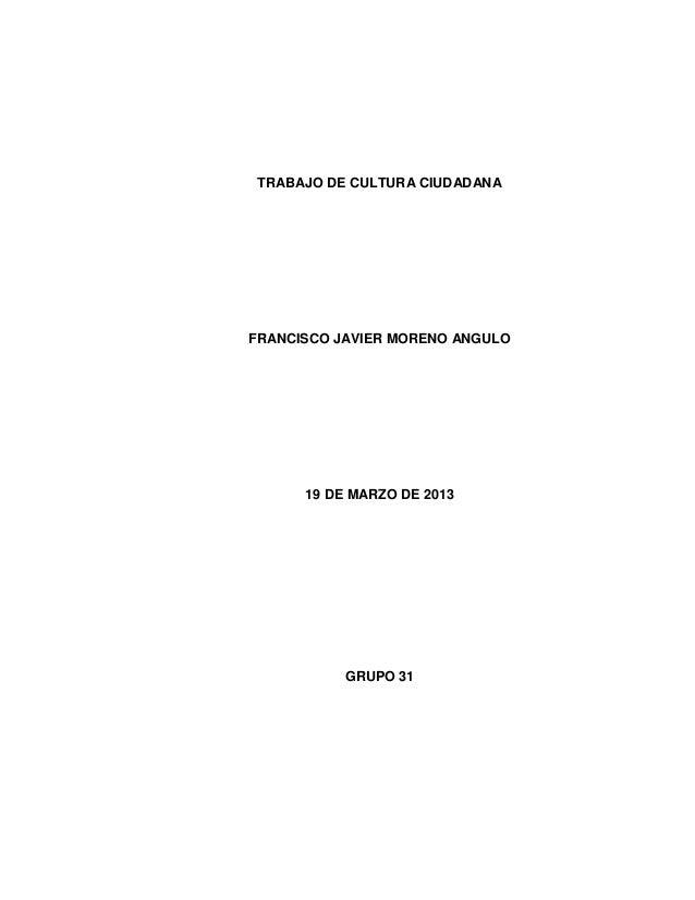 TRABAJO DE CULTURA CIUDADANAFRANCISCO JAVIER MORENO ANGULO      19 DE MARZO DE 2013           GRUPO 31
