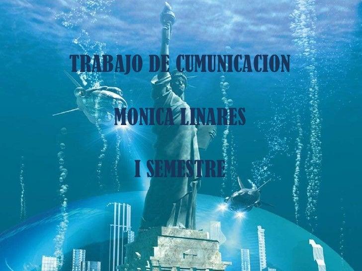 TRABAJO DE CUMUNICACION    MONICA LINARES      I SEMESTRE