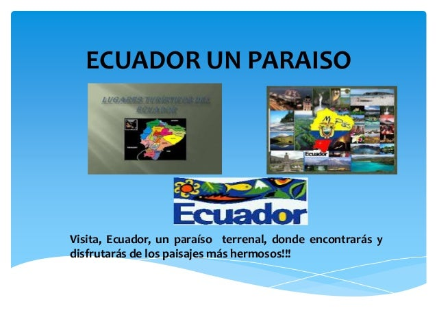 ECUADOR UN PARAISO Visita, Ecuador, un paraíso terrenal, donde encontrarás y disfrutarás de los paisajes más hermosos!!!
