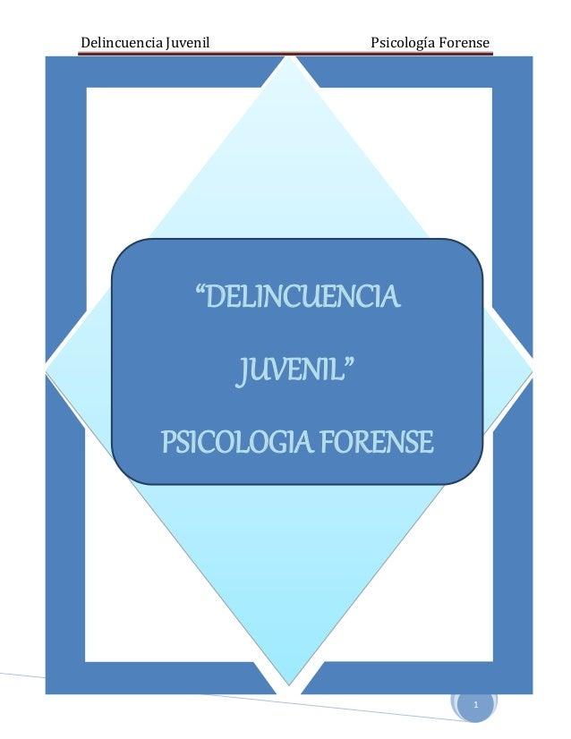 """Delincuencia Juvenil Psicología Forense 1 """"DELINCUENCIA JUVENIL"""" PSICOLOGIA FORENSE"""