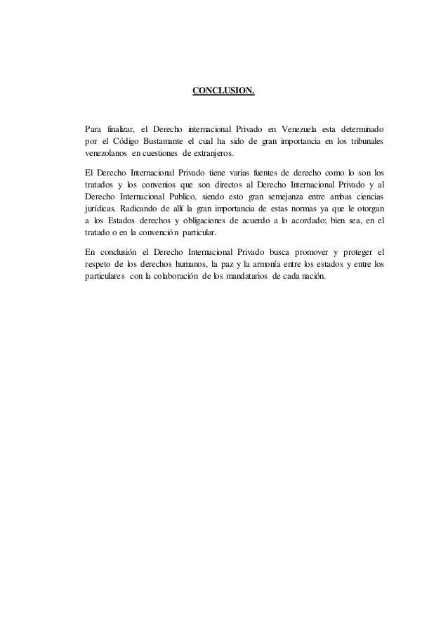 CONCLUSION. Para finalizar, el Derecho internacional Privado en Venezuela esta determinado por el Código Bustamante el cua...