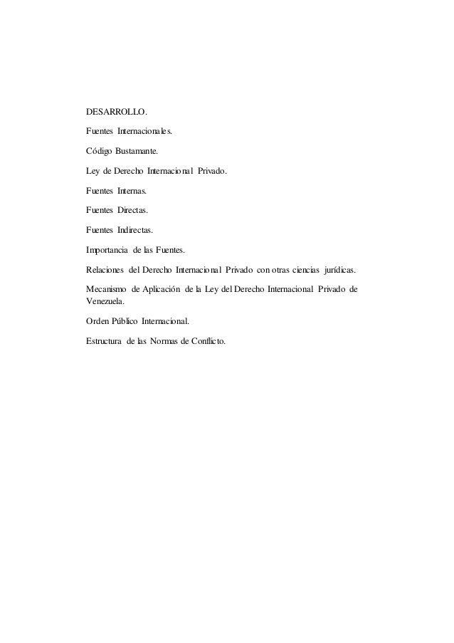 DESARROLLO. Fuentes Internacionales. Código Bustamante. Ley de Derecho Internacional Privado. Fuentes Internas. Fuentes Di...
