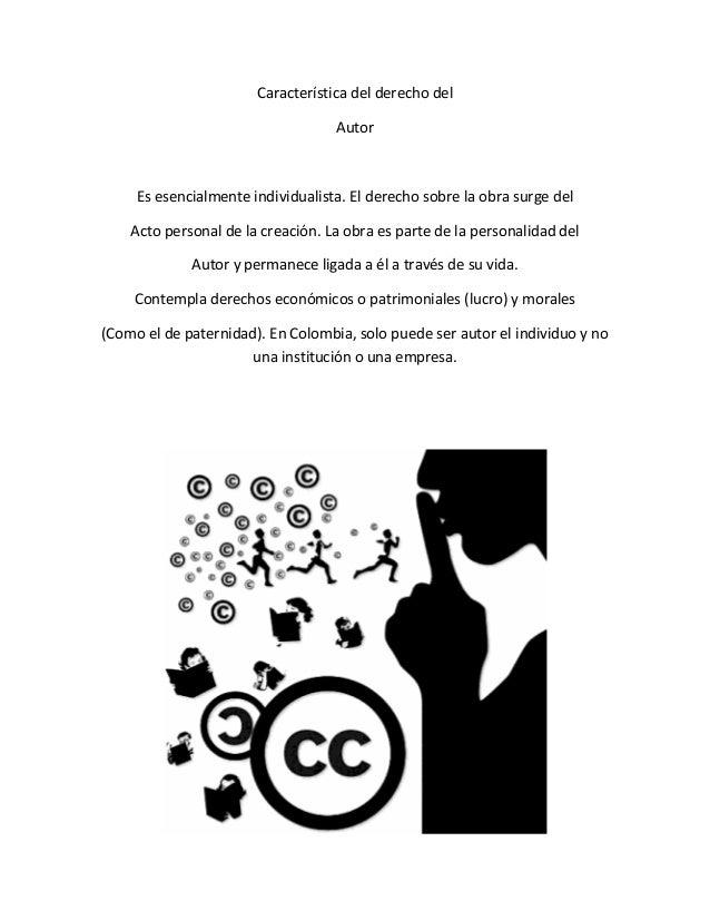 Característica del derecho delAutorEs esencialmente individualista. El derecho sobre la obra surge delActo personal de la ...