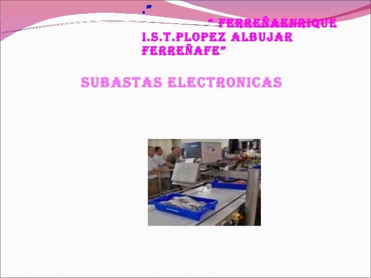 ".""    "" FERREÑAENRIQUE I.S.T.PLOPEZ ALBUJAR ferreñafe"" <ul><li>Subastas electronicas  </li></ul>"