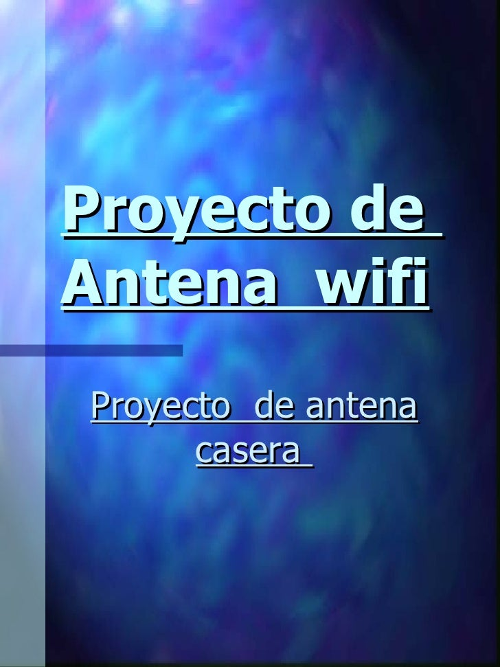 Proyecto de  Antena  wifi Proyecto  de antena casera