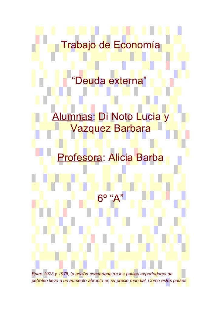 """Trabajo de Economía                   """"Deuda externa""""         Alumnas: Di Noto Lucia y            Vazquez Barbara         ..."""
