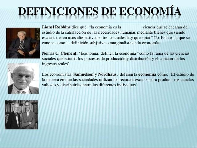 """DEFINICIONES DE ECONOMÍA Lionel Robbins dice que: """"la economía es la ciencia que se encarga del estudio de la satisfacción..."""