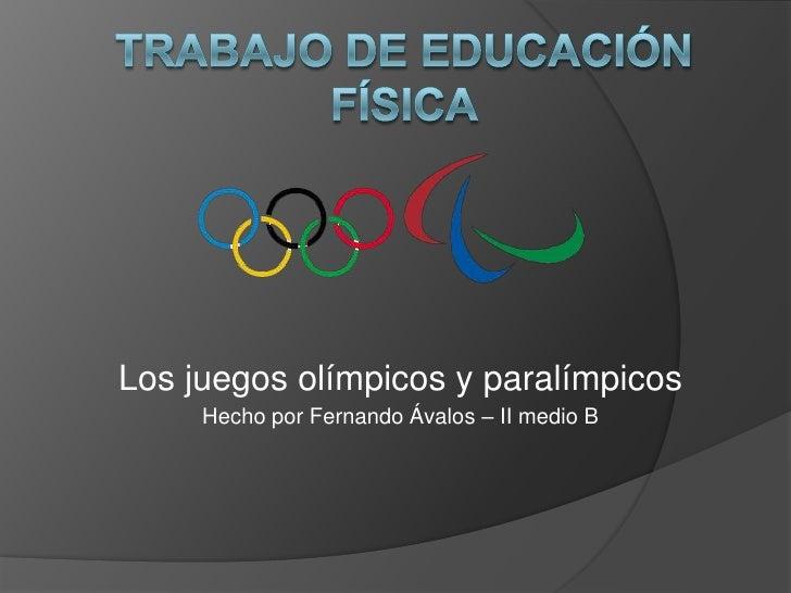 Los juegos olímpicos y paralímpicos     Hecho por Fernando Ávalos – II medio B