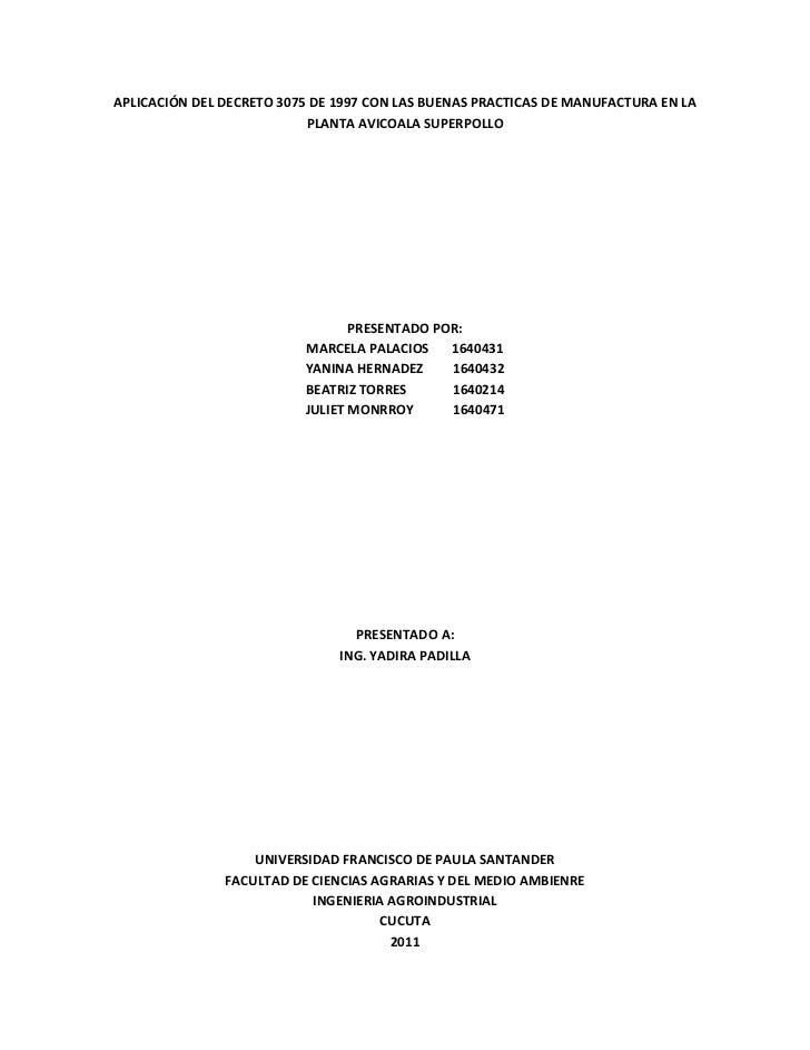 APLICACIÓN DEL DECRETO 3075 DE 1997 CON LAS BUENAS PRACTICAS DE MANUFACTURA EN LA PLANTA AVICOALA SUPERPOLLO<br />PRESENTA...