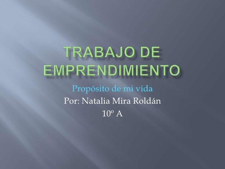 Propósito de mi vidaPor: Natalia Mira Roldán          10º A