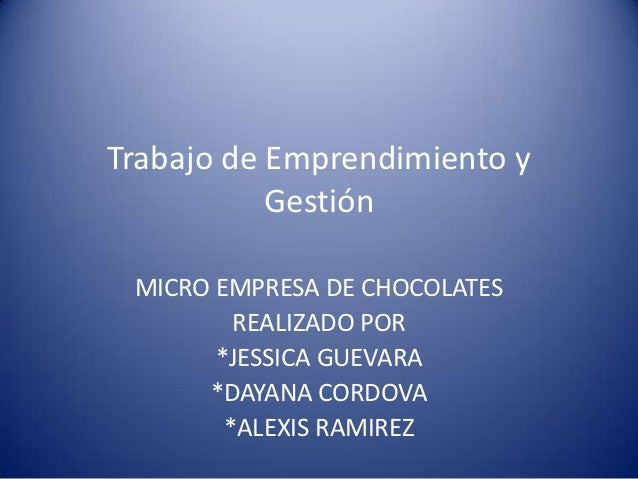 Trabajo de Emprendimiento y           Gestión MICRO EMPRESA DE CHOCOLATES         REALIZADO POR       *JESSICA GUEVARA    ...