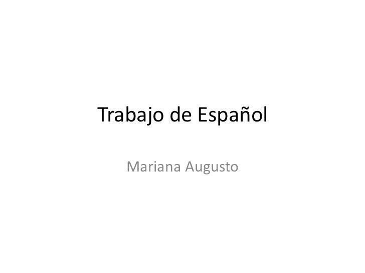 Trabajo de Español<br />Mariana Augusto<br />