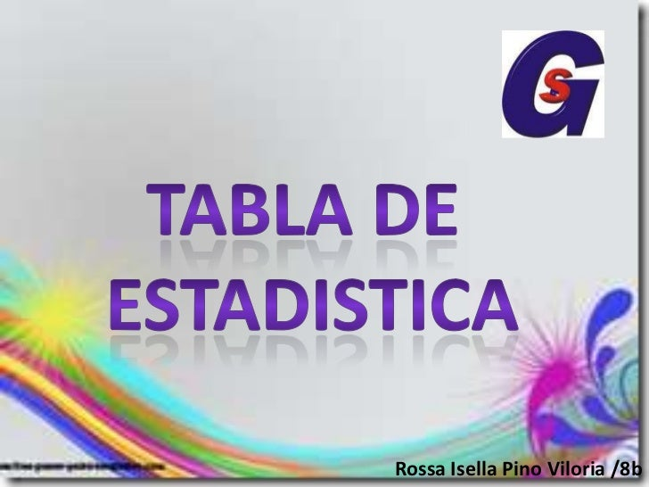 TABLA DE <br />ESTADISTICA<br />Rossa Isella Pino Viloria /8b<br />