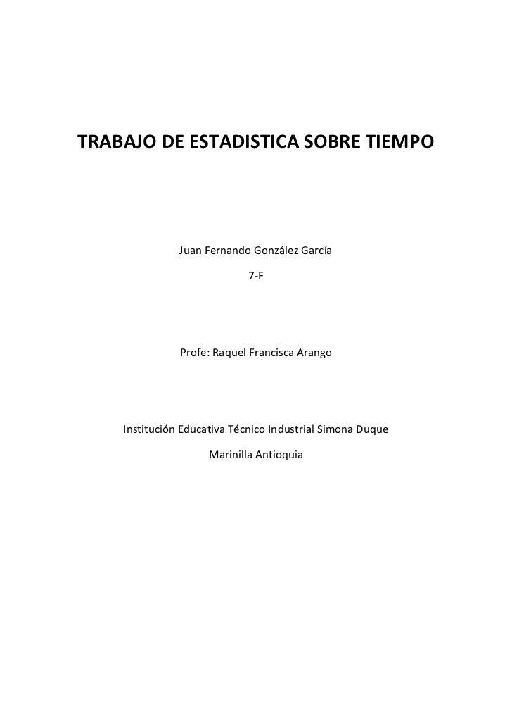 TRABAJO DE ESTADISTICA SOBRE TIEMPO               Juan Fernando González García                            7-F            ...