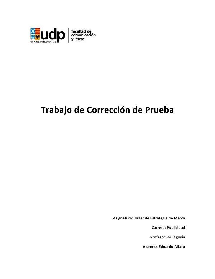 Trabajo de Corrección de Prueba<br />Asignatura: Taller de Estrategia de Marca<br />Carrera: Publicidad<br />Profesor: Ari...