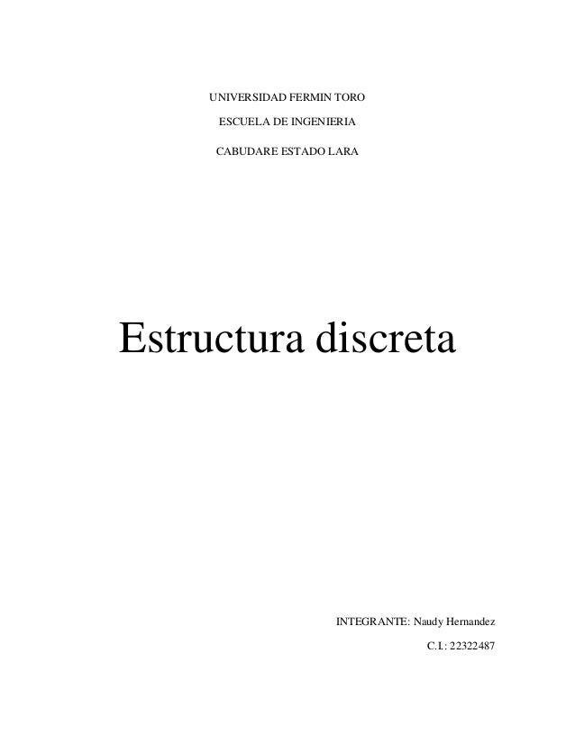 UNIVERSIDAD FERMIN TORO      ESCUELA DE INGENIERIA     CABUDARE ESTADO LARAEstructura discreta                       INTEG...