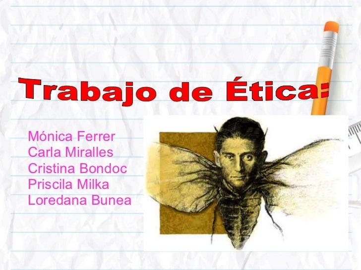 Mónica Ferrer  Carla Miralles Cristina Bondoc  Priscila Milka Loredana Bunea Trabajo de Ética: