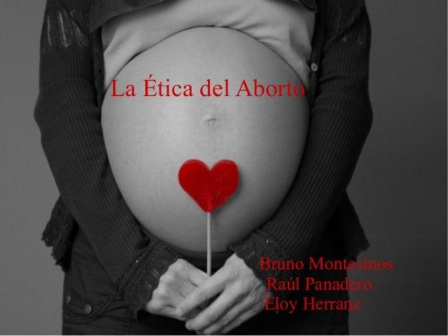 La Ética del Aborto Bruno Montesinos Raúl Panadero Eloy Herranz