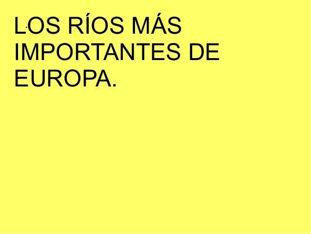 .LOS RÍOS MÁSIMPORTANTES DEEUROPA.