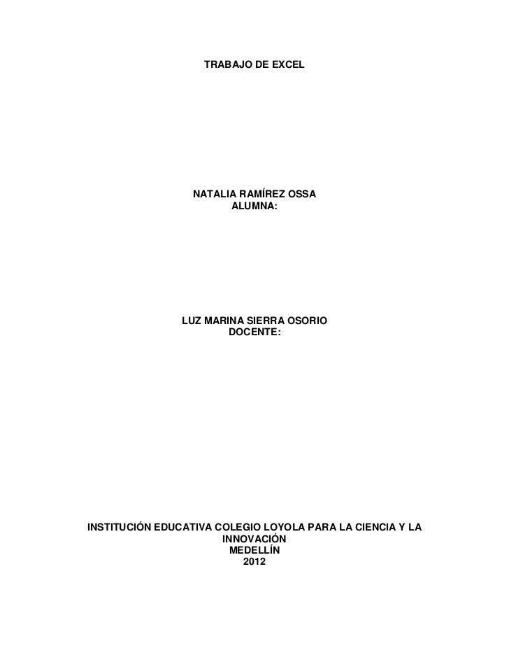 TRABAJO DE EXCEL                 NATALIA RAMÍREZ OSSA                       ALUMNA:                LUZ MARINA SIERRA OSORI...