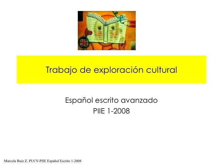 Trabajo de exploración cultural Español escrito avanzado PIIE 1-2008