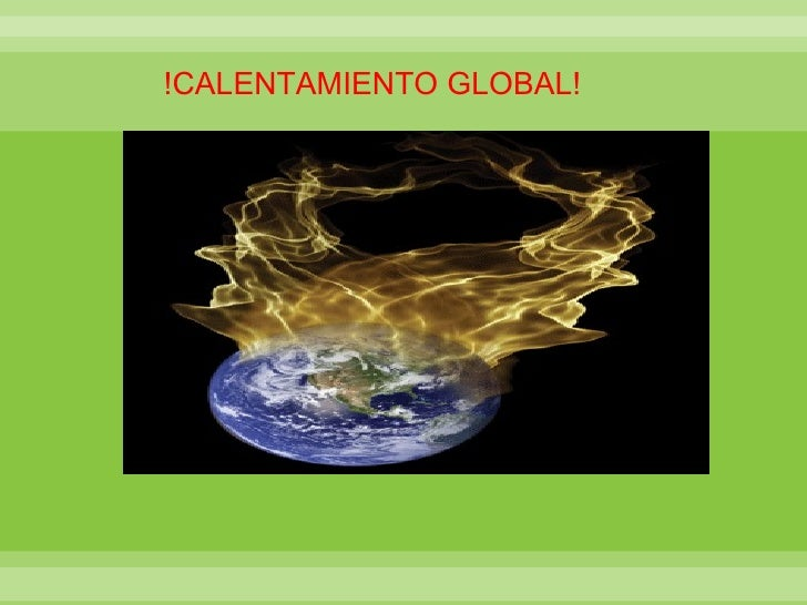 !CALENTAMIENTO GLOBAL!