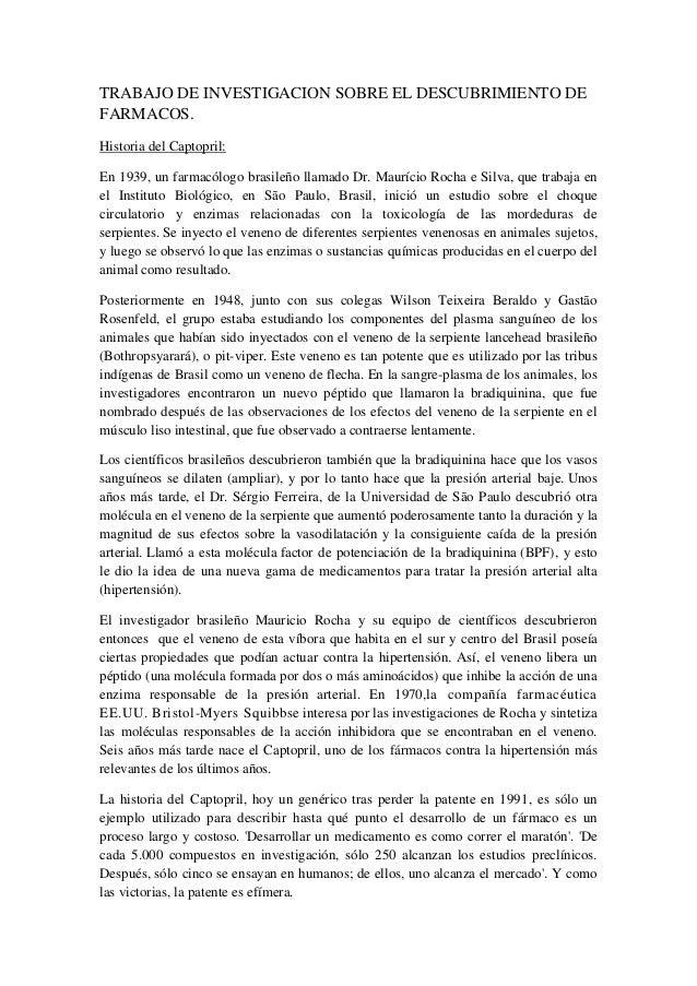 TRABAJO DE INVESTIGACION SOBRE EL DESCUBRIMIENTO DE FARMACOS. Historia del Captopril: En 1939, un farmacólogo brasileño ll...