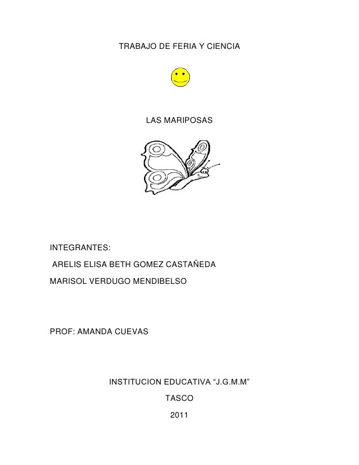 TRABAJO DE FERIA Y CIENCIA                    LAS MARIPOSASINTEGRANTES:ARELIS ELISA BETH GOMEZ CASTAÑEDAMARISOL VERDUGO ME...