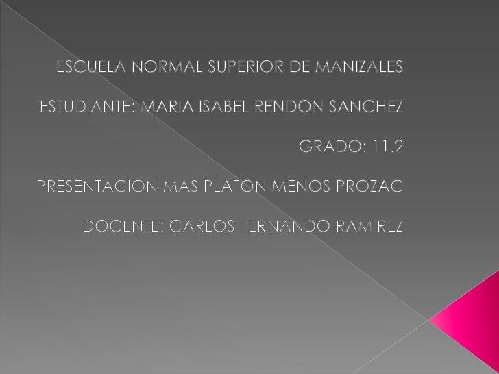 ESCUELA NORMAL SUPERIOR DE MANIZALES<br />ESTUDIANTE: MARIA ISABEL RENDON SANCHEZ <br />      GRADO: 11.2<br />PRESENTACIO...