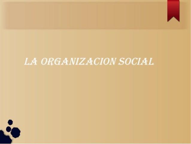 LA ORGANIZACION SOCIAL