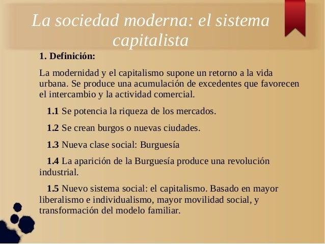 La sociedad moderna: el sistemacapitalista1. Definición:La modernidad y el capitalismo supone un retorno a la vidaurbana. ...
