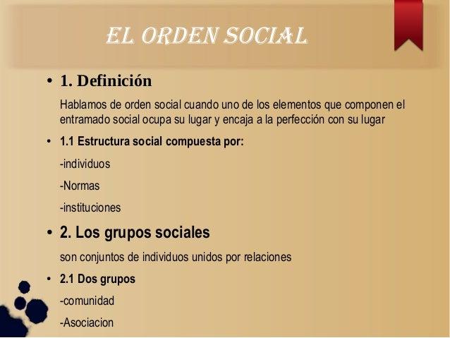el orden Social● 1. DefiniciónHablamos de orden social cuando uno de los elementos que componen elentramado social ocupa s...