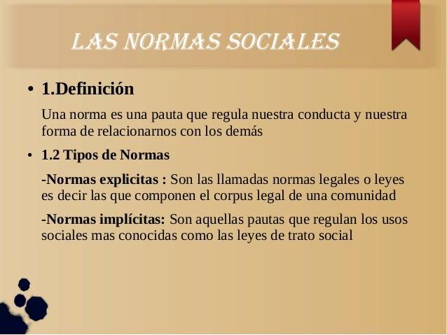 laS normaS SocialeS● 1.DefiniciónUna norma es una pauta que regula nuestra conducta y nuestraforma de relacionarnos con lo...