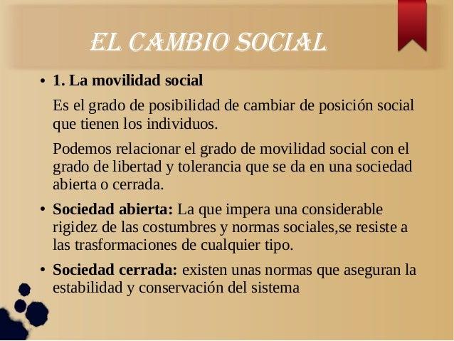 eL cambio sociaL● 1. La movilidad socialEs el grado de posibilidad de cambiar de posición socialque tienen los individuos....
