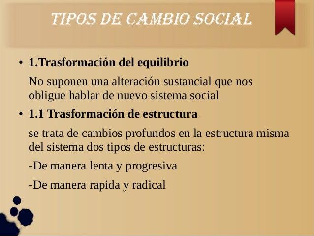 Tipos de cambio sociaL● 1.Trasformación del equilibrioNo suponen una alteración sustancial que nosobligue hablar de nuevo ...