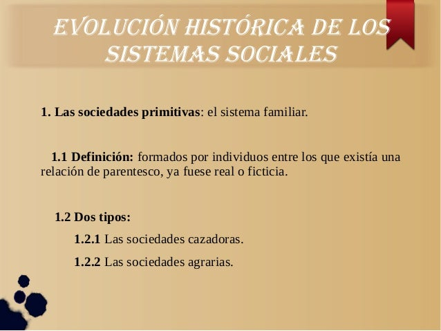 evOLuCIóN hIStóRICA de LOSSIStemAS SOCIALeS1. Las sociedades primitivas: el sistema familiar.1.1 Definición: formados por ...