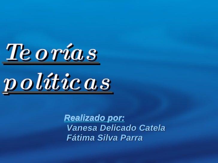Teorías políticas Realizado por: <ul><li>Vanesa Delicado Catela
