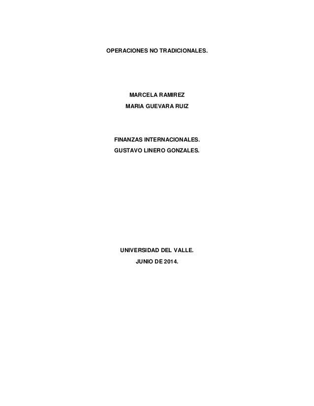 OPERACIONES NO TRADICIONALES. MARCELA RAMIREZ MARIA GUEVARA RUIZ FINANZAS INTERNACIONALES. GUSTAVO LINERO GONZALES. UNIVER...