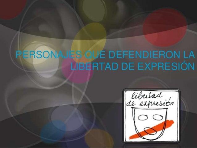PERSONAJES QUE DEFENDIERON LA LIBERTAD DE EXPRESIÓN