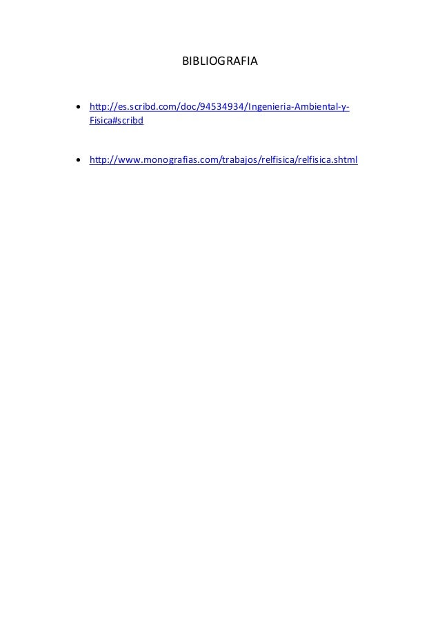 BIBLIOGRAFIA  http://es.scribd.com/doc/94534934/Ingenieria-Ambiental-y- Fisica#scribd  http://www.monografias.com/trabaj...