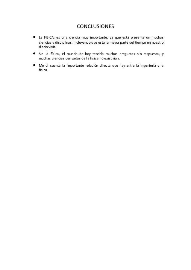 CONCLUSIONES  La FISICA, es una ciencia muy importante, ya que está presente un muchas ciencias y disciplinas, incluyendo...
