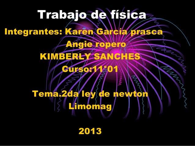 Trabajo de físicaIntegrantes: Karen García prasca             Angie ropero       KIMBERLY SANCHES            Curso:11°01  ...