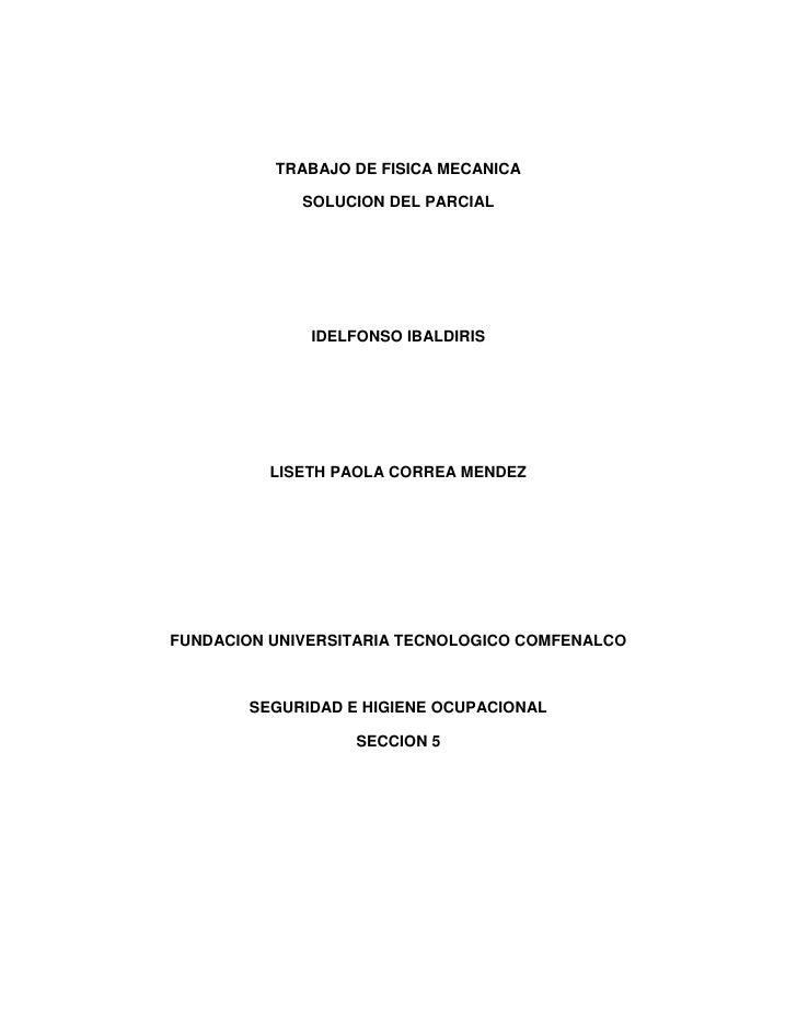 TRABAJO DE FISICA MECANICA             SOLUCION DEL PARCIAL              IDELFONSO IBALDIRIS          LISETH PAOLA CORREA ...
