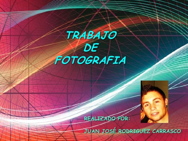 TRABAJO <br />DE FOTOGRAFIA <br />REALIZADO POR: <br />JUAN JOSÉ RODRIGUEZ CARRASCO<br />
