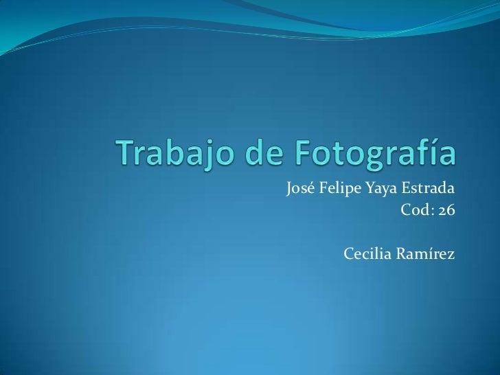 José Felipe Yaya Estrada                 Cod: 26        Cecilia Ramírez