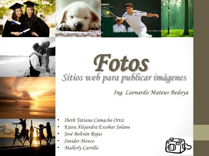 Fotos    Sitios web para publicar imágenes                          Ing. Leonardo Mateus Bedoya•   Ibeth Tatiana Camacho O...